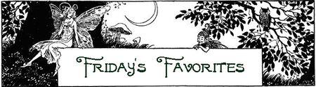 Fridays Favorites